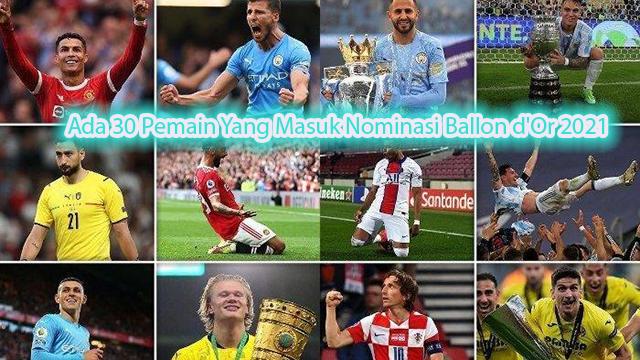 Ada 30 Pemain Yang Masuk Nominasi Ballon d'Or 2021