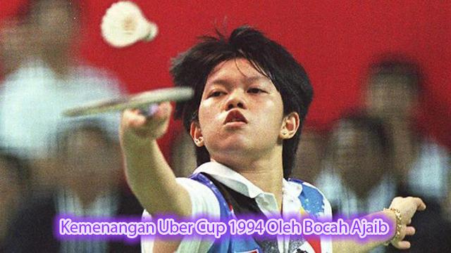 Kemenangan Uber Cup 1994 Oleh Bocah Ajaib