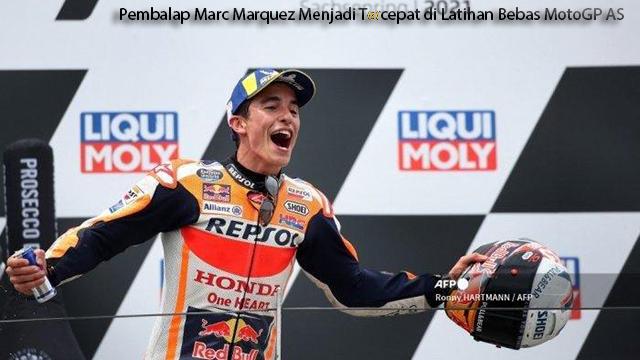 Pembalap Marc Marquez Menjadi Tercepat di Latihan Bebas MotoGP AS